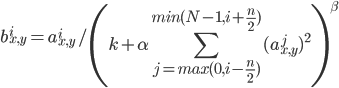 {\displaystyle b^i_{x,y}=a^i_{x,y}/ \left( k+\alpha \sum^{min(N-1,i+\frac{n}{2})}_{j=max(0,i-\frac{n}{2})} (a^j_{x,y})^2 \right)^\beta }