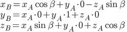{\displaystyle x_B = x_A \cos \beta + y_A \cdot 0 -z_A \sin \beta\\ y_B =x_A \cdot 0 + y_A \cdot 1 + z_A \cdot 0\\ z_B =  x_A \sin \beta + y_A \cdot 0+z_A \cos \beta\\ }