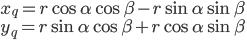 {\displaystyle x_q=r  \cos \alpha \cos \beta - r \sin \alpha \sin \beta\\ y_q=r \sin \alpha \cos \beta + r \cos \alpha \sin \beta\\ }