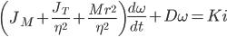 {\displaystyle  \begin{equation} \left(J_{M} + \frac{J_{T}}{\eta^{2}}  + \frac{Mr^{2}}{\eta^{2}} \right) \frac{d \omega}{d t} + D \omega= K i  \end{equation} }