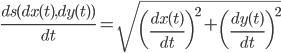 {\displaystyle  \frac{ ds(dx(t), dy(t)) }{dt} = \sqrt{ \left( \frac{dx(t)}{dt} \right)^{2} + \left( \frac{dy(t)}{dt} \right)^{2} } }