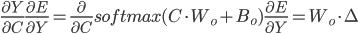 {\displaystyle  \frac{\partial Y}{\partial C} \frac{\partial E}{\partial Y} = \frac{\partial }{\partial C} softmax(C \cdot W_o + B_o) \frac{\partial E}{\partial Y} = W_o \cdot \Delta }