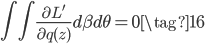{\displaystyle  \int \int \frac{\partial L'}{\partial q(z)} d\beta d\theta = 0 \tag{16} }