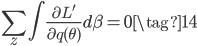 {\displaystyle  \sum_z \int \frac{\partial L'}{\partial q( \theta)} d\beta = 0 \tag{14} }
