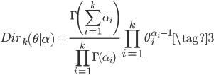 {\displaystyle  Dir_k\left(\theta \mid \alpha \right)=\frac{\Gamma \left(\sum_{i=1}^k \alpha_i \right)}{ \prod^k_{i=1}\Gamma(\alpha_i)}\prod_{i=1}^k \theta_{i}^{\alpha_i - 1} \tag{3} }