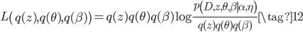 {\displaystyle  L\left(q(z),q( \theta),q(\beta) \right) = q(z)q( \theta)q(\beta) \log \frac{p\left(D,z, \theta, \beta \mid \alpha,\eta \right)}{q(z)q( \theta)q(\beta)} \tag{12} }