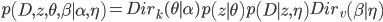 {\displaystyle  p\left(D, z, \theta, \beta \mid \alpha,\eta \right) =Dir_k( \theta \mid \alpha) p\left(z \mid \theta \right) p\left(D \mid z,\eta \right) Dir_v\left(\beta \mid \eta \right) }