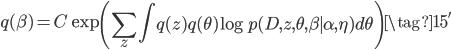 {\displaystyle  q(\beta) = C\exp\left(\sum_z \int q(z)q(\theta)\log p(D, z, \theta, \beta \mid \alpha, \eta) d\theta \right) \tag{15'} }
