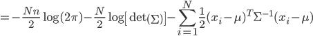 {\displaystyle  =  - \frac{Nn}{2} \log (2 \pi ) - \frac{N}{2} \log \left[ \mathrm{det} \left( \Sigma \right) \right] - \sum_{i=1}^N \frac{1}{2} ( x_i - \mu )^T \Sigma^{-1} ( x_i - \mu )  }