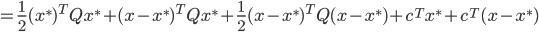 {\displaystyle  = \frac{1}{2} (x^*)^T Q x^* + (x - x^*)^T Q x^* + \frac{1}{2} (x - x^*)^T Q (x - x^*) + c^T x^* +c^T (x - x^*) }