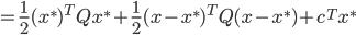 {\displaystyle  = \frac{1}{2} (x^*)^T Q x^* + \frac{1}{2} (x - x^*)^T Q (x - x^*) + c^T x^* }