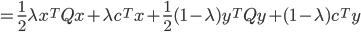 {\displaystyle  = \frac{1}{2} \lambda x^T Q x + \lambda c^T x + \frac{1}{2} (1 - \lambda )  y^T Q y + ( 1 - \lambda ) c^T y }