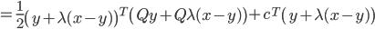 {\displaystyle  = \frac{1}{2} \left( y + \lambda( x - y ) \right)^T \left( Q y + Q \lambda( x - y ) \right) + c^T \left( y + \lambda( x - y ) \right) }
