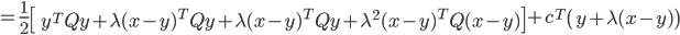 {\displaystyle  = \frac{1}{2} \left[\ y^T Q y + \lambda ( x - y )^T  Q y + \lambda ( x - y )^T Q y + \lambda^2 ( x - y )^T Q ( x - y ) \right] + c^T \left( y + \lambda( x - y ) \right) }
