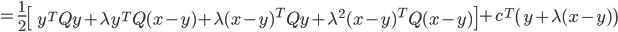 {\displaystyle  = \frac{1}{2} \left[\ y^T Q y + \lambda y^T Q ( x - y ) + \lambda ( x - y )^T Q y + \lambda^2 ( x - y )^T Q ( x - y ) \right] + c^T \left( y + \lambda( x - y ) \right) }