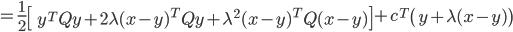 {\displaystyle  = \frac{1}{2} \left[\ y^T Q y + 2 \lambda ( x - y )^T Q y + \lambda^2 ( x - y )^T Q ( x - y ) \right] + c^T \left( y + \lambda( x - y ) \right) }