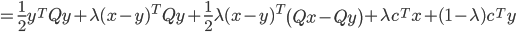{\displaystyle  = \frac{1}{2} y^T Q y +  \lambda ( x - y )^T Q y + \frac{1}{2} \lambda ( x - y )^T \left( Q x - Q y \right) + \lambda c^T x + ( 1 - \lambda ) c^T y }