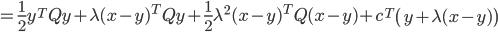 {\displaystyle  = \frac{1}{2} y^T Q y +  \lambda ( x - y )^T Q y + \frac{1}{2} \lambda^2 ( x - y )^T Q ( x - y ) + c^T \left( y + \lambda( x - y ) \right) }