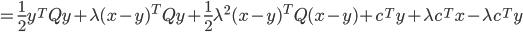 {\displaystyle  = \frac{1}{2} y^T Q y +  \lambda ( x - y )^T Q y + \frac{1}{2} \lambda^2 ( x - y )^T Q ( x - y ) + c^T y + \lambda c^T x - \lambda c^T y  }