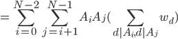 {\displaystyle  = \sum_{i=0}^{N-2} \sum_{j=i+1}^{N-1} A_i A_j (\sum_{d A_i, d A_j} w_d) }