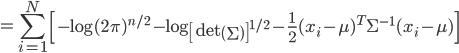 {\displaystyle  = \sum_{i=1}^N \left[ - \log (2 \pi )^{n/2} - \log \left[ \mathrm{det} \left( \Sigma \right) \right]^{1/2} - \frac{1}{2} ( x_i - \mu )^T \Sigma^{-1} ( x_i - \mu ) \right] }