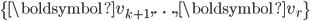 {\displaystyle  \{ \boldsymbol{v}_{k+1},\ldots,\boldsymbol{v}_r \} }