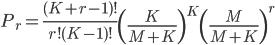 {\displaystyle  P_{r}=\frac{(K+r-1) !}{r !(K-1) !}\left(\frac{K}{M+K}\right)^{K}\left(\frac{M}{M+K}\right)^{r}}