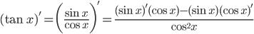{\displaystyle (\tan x)'=\biggl(\frac{\sin x}{\cos x} \biggr)'=\frac{(\sin x)'(\cos x)-(\sin x)(\cos x)'}{\cos^2 x}}