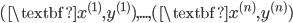 {\displaystyle (\textbf{x}^{(1)}, y^{(1)}),...,(\textbf{x}^{(n)}, y^{(n)})}