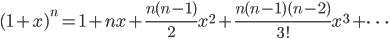 {\displaystyle (1+x)^n=1+nx+\frac{n(n-1)}{2}x^2+\frac{n(n-1)(n-2)}{3!}x^3+\cdots}