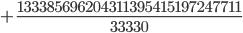 {\displaystyle +\frac{13338~56962~04311~39541~51972~47711}{33330}}