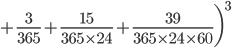 {\displaystyle +\frac{3}{365}+\frac{15}{365 \times 24}+\frac{39}{365 \times 24 \times 60}\biggr)^3}