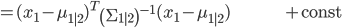 {\displaystyle = ( x_1 - \mu_{1|2} )^T \left( \Sigma_{1|2} \right)^{-1} ( x_1 - \mu_{1|2} ) \;\;\;\;\;\;\;\;\;\;\;\;\;\;\;\;\;\;\;\;\;\;\;\;\;\;\;\;\;\;\;\;\;\;\; + \mathrm{const} \;\;\; }