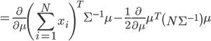 {\displaystyle = \frac{ \partial }{ \partial \mu } \left( \sum_{i=1}^N x_i \right)^T \Sigma^{-1} \mu - \frac{1}{2} \frac{ \partial }{ \partial \mu }  \mu^T \left( N \Sigma^{-1} \right) \mu  }