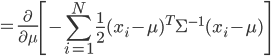 {\displaystyle = \frac{ \partial }{ \partial \mu } \left[ - \sum_{i=1}^N \frac{1}{2} ( x_i - \mu )^T \Sigma^{-1} ( x_i - \mu )  \right] }