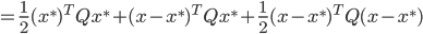 {\displaystyle = \frac{1}{2} (x^*)^T Q x^* + (x - x^*)^T Q x^* + \frac{1}{2} (x - x^*)^T Q (x - x^*) }
