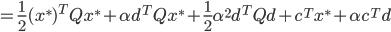 {\displaystyle = \frac{1}{2} (x^*)^T Q x^* + \alpha d^T Q x^* + \frac{1}{2} \alpha^2 d^T Q d + c^T x^* + \alpha c^T d }