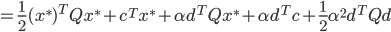{\displaystyle = \frac{1}{2} (x^*)^T Q x^* + c^T x^* + \alpha d^T Q x^* + \alpha d^T c + \frac{1}{2} \alpha^2 d^T Q d }