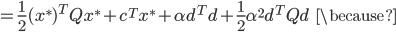 {\displaystyle = \frac{1}{2} (x^*)^T Q x^* + c^T x^* + \alpha d^T d + \frac{1}{2} \alpha^2 d^T Q d \;\;\; \because }