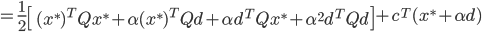 {\displaystyle = \frac{1}{2} \left[\ (x^*)^T Q x^* + \alpha (x^*)^T Q d + \alpha d^T Q x^* + \alpha^2 d^T Q d \right] + c^T (x^* + \alpha d) }