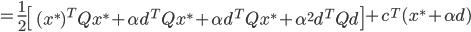 {\displaystyle = \frac{1}{2} \left[\ (x^*)^T Q x^* + \alpha d^T Q x^* + \alpha d^T Q x^* + \alpha^2 d^T Q d \right] + c^T (x^* + \alpha d) }