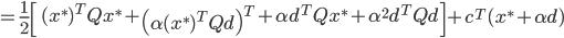 {\displaystyle = \frac{1}{2} \left[\ (x^*)^T Q x^* + \left( \alpha (x^*)^T Q d \right)^T + \alpha d^T Q x^* + \alpha^2 d^T Q d \right] + c^T (x^* + \alpha d) }