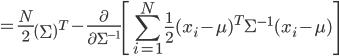 {\displaystyle = \frac{N}{2} \left( \Sigma \right)^T - \frac{ \partial }{ \partial \Sigma^{-1} } \left[ \sum_{i=1}^N \frac{1}{2} ( x_i - \mu )^T \Sigma^{-1} ( x_i - \mu )  \right]  }