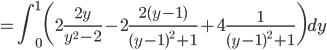 {\displaystyle = \int_0^1 \biggl( 2\frac{2y}{y^2-2}-2\frac{2(y-1)}{(y-1)^2+1}+4\frac{1}{(y-1)^2+1} \biggr)dy}