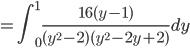 {\displaystyle = \int_0^1 \frac{16(y-1)}{(y^2-2)(y^2-2y+2)} dy}