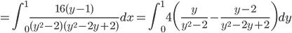 {\displaystyle = \int_0^1 \frac{16(y-1)}{(y^2-2)(y^2-2y+2)}dx =\int_0^1 4 \biggl( \frac{y}{y^2-2}-\frac{y-2}{y^2-2y+2} \biggr)dy}
