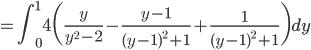 {\displaystyle = \int_0^1 4 \biggl( \frac{y}{y^2-2}-\frac{y-1}{(y-1)^2+1}+\frac{1}{(y-1)^2+1} \biggr)dy}