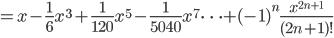 {\displaystyle = x -\frac{1}{6} x^3 + \frac{1}{120} x^5 -\frac{1}{5040} x^7 \cdots +(-1)^n \frac{x^{2n+1}}{(2n+1)!}}