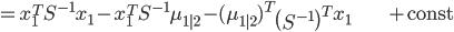 {\displaystyle = x_1^T S^{-1} x_1 - x_1^T S^{-1} \mu_{1|2} - (\mu_{1|2})^T \left( S^{-1} \right)^T x_1 \;\;\;\;\;\;\;\;\;\;\;\;\;\;\;\;\;\;\;\; + \mathrm{const} }