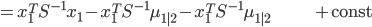 {\displaystyle = x_1^T S^{-1} x_1 - x_1^T S^{-1} \mu_{1|2} - x_1^T S^{-1} \mu_{1|2} \;\;\;\;\;\;\;\;\;\;\;\;\;\;\;\;\;\;\;\;\;\;\;\;\;\;\;\; + \mathrm{const} }